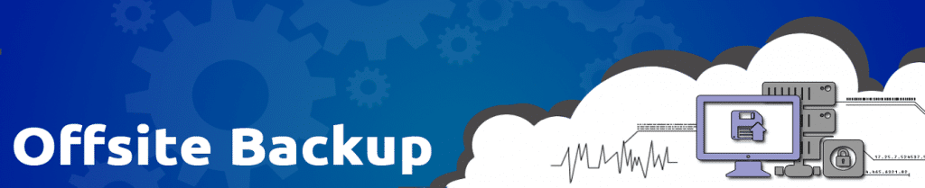 Offsite Cloud Backup - Disaster Recovery